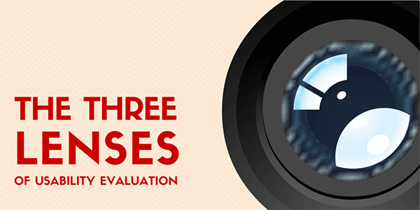 The 3 Lenses of Usability Evaluation