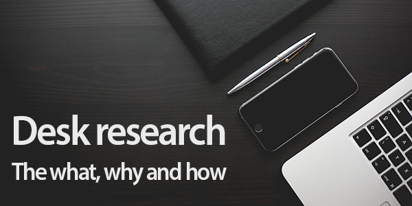 Desk research: the what, why and how