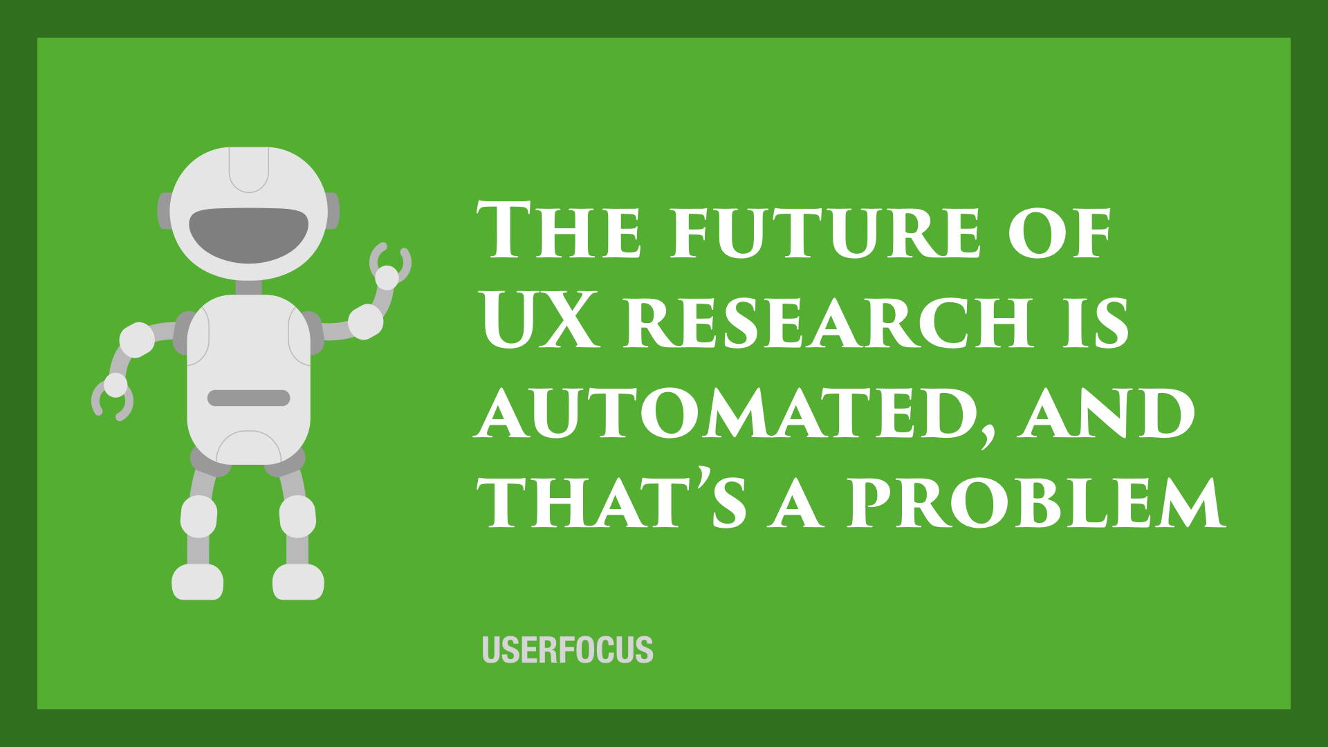 The future of UX research is automated, and that's a problem